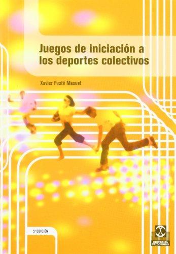 Juegos de iniciación a los deportes colectivos (Educación Física / Pedagogía / Juegos) por Xavier Fusté Masuet