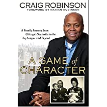 [( A Game of Character: A Family Journey from Chicago's Southside to the Ivy League and Beyond )] [by: Craig Robinson] [Apr-2010]
