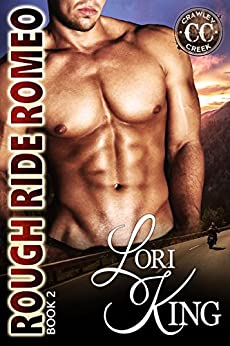 Rough Ride Romeo (Crawley Creek Book 2) by [King, Lori]