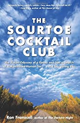Sourtoe Cocktail Club: The Yukon Odyssey of a Father and Son in Search of a Mummified Human Toe ... and Everything Else