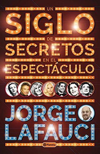 Un siglo de secretos en el espectáculo por Jorge Lafauci