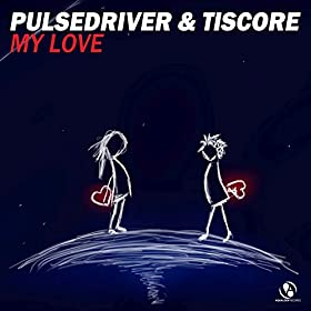 Pulsedriver & Tiscore - My Love (Extended Mix)