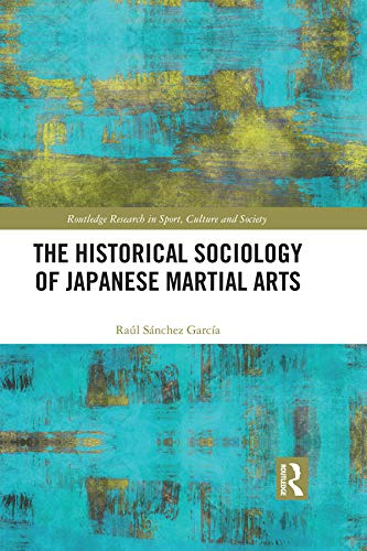 The Historical Sociology of Japanese Martial Arts (Routledge Research in Sport, Culture and Society) (English Edition)