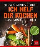 Ich helf Dir kochen: Das Grundkochbuch Mit QR-Codes zu Videos der wichtigsten Küchentechniken (BLV)