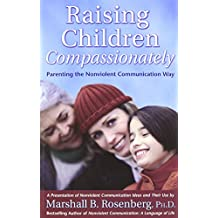 Raising Children Compassionately: Parenting the Nonviolent Communication Way (Nonviolent Communication Guides)
