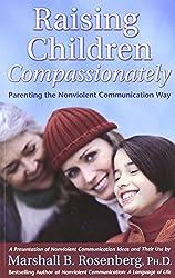 Raising Children Compassionately; Parenting the Non-violent Communication Way
