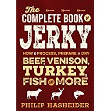 The Complete Book of Jerky: How to Process, Prepare, and Dry Beef, Venison, Turkey, Fish, and More (Complete Meat)