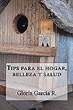 Tips para el hogar, belleza y salud (Spanish Edition)