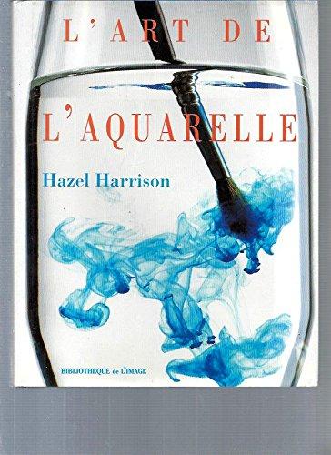 L'ART DE L'AQUARELLE par Hazel Harrison