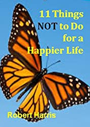 11 Things NOT to Do for a Happier Life (English Edition)
