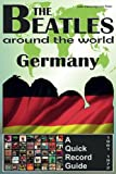 The Beatles - Germany - A Quick Record Guide: Full Color Discography (1961-1972) (The Beatles Around The World, Band 6)