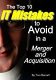 Top 10 IT Mistakes To Avoid in a Merger and Acquisition
