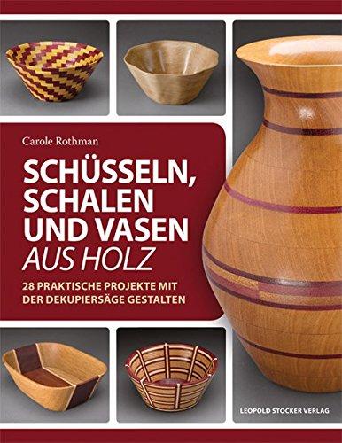 Schüsseln, Schalen und Vasen aus Holz: 28 praktische Projekte mit der Dekupiersäge gestalten