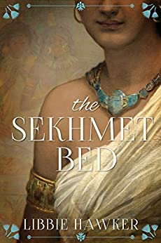 The Sekhmet Bed: A Novel of Ancient Egypt (The She-King Book 1) (English Edition) von [Hawker, Libbie]