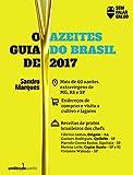 O Guia de Azeites do Brasil 2017: tudo sobre azeites brasileiros #semfalargrego (Portuguese Edition)