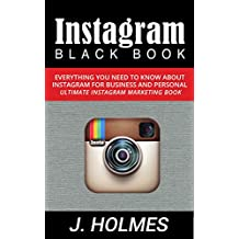 Instagram: Instagram Blackbook: Everything You Need To Know About Instagram For Business and Personal - Ultimate Instagram Marketing Book (Social Media ... Instagram Rapid Growth) (English Edition)