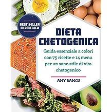 Dieta chetogenica. Guida essenziale a colori con 75 ricette e 14 menu per un sano stile di vita chetogenico