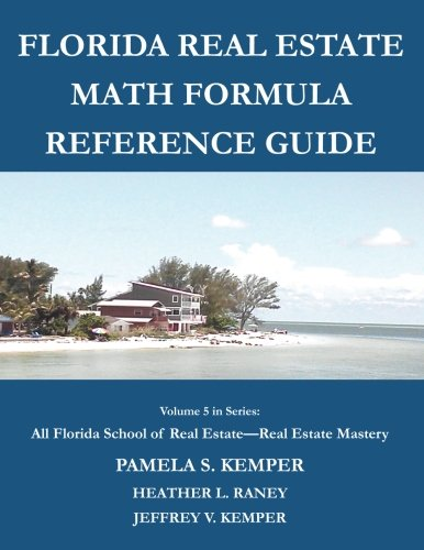 Florida Real Estate Math Formula Reference Guide: Volume 5 (All Florida School of Real Estate - Real Estate Mastery)