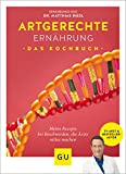 Artgerechte Ernährung – Das Kochbuch: Die besten Rezepte gegen Krankheiten und Beschwerden, die Ärzte ratlos machen (GU Diät&Gesundheit) von Matthias Riedl