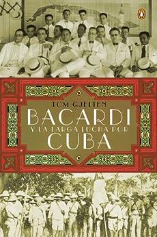 Bacardí y la larga lucha por Cuba de [Gjelten, Tom]