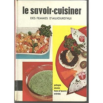 Le savoir cuisiner des femmes d'aujourd'hui * potages, sauces, hors d'oeuvre, entrées