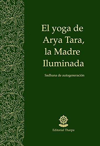 El yoga de Arya Tara, la Madre Iluminada: Sadhana de autogeneración por Gueshe Kelsang  Gyatso