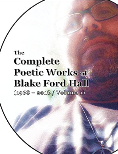 The Complete Poetic Works of Blake Ford Hall: 1968 - 2018 / Volume 1 (English Edition)