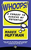 Whoops! I Forgot To Achieve My Potential: Create your very own personal change management strategy to get the fun, purpose, meaning and happiness back into your life! by Maggie Huffman (2015-10-31)