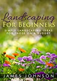 Landscaping: A Simple Beginners Guide To Landscaping On A Budget