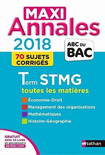 Maxi annales 2018 terminale STMG : toutes les matières, 70 sujets corrigés