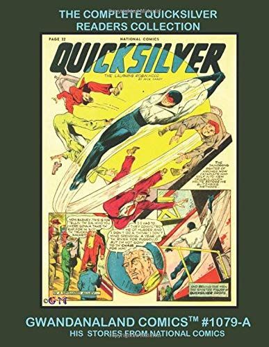 The Complete Quicksilver Readers Collection: Gwandanaland Comics #1079-A:   The Complete Stories Of The Fastest Hero Of The Golden Age - From National ... Black & White Version of our Great Collection