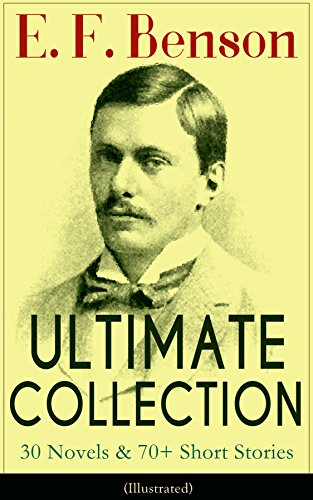 E. F. Benson ULTIMATE COLLECTION: 30 Novels & 70+ Short Stories (Illustrated): Mapp and Lucia Series, Dodo Trilogy, The Room in The Tower, Paying Guests, ... of Charlotte Bronte… (English Edition)