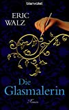Die Glasmalerin: Roman (Glasmalerin Antonia Bender, Band 1)