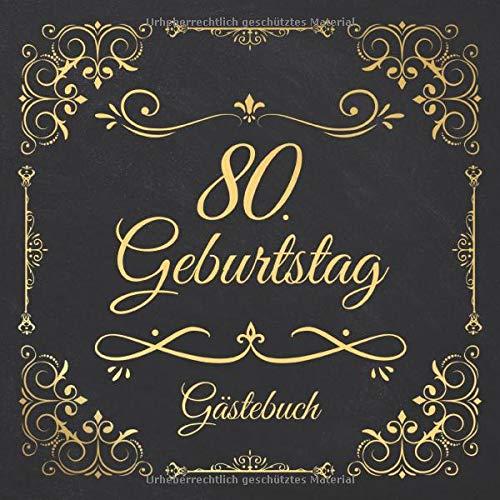 80. Geburtstag Gästebuch: Edel Vintage Gästebuch Zum Eintragen und Ausfüllen für Glückwünsche als Erinnerung; Album Motiv: Schwarz Gold Nostalgisch Ornamente