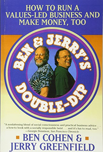 ben-jerrys-double-dip-how-to-run-a-values-led-business-and-make-money-too-lead-with-your-values-and-