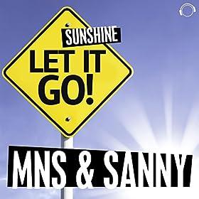 MNS & SANNY - Let It Go! (Sunshine) [Discotek Remix]