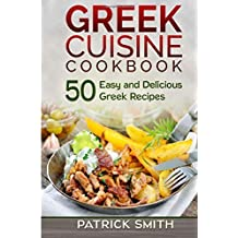 Greek Cuisine Cookbook: 50 Easy and Delicious Greek Recipes (Greek Recipes, Mediterranean Recipes, Greek Food, Quick & Easy) by Patrick Smith (2014-07-12)