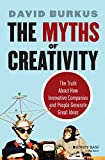 Scarica Libro The Myths of Creativity The Truth About How Innovative Companies and People Generate Great Ideas Jan 01 2015 David Burkus (PDF,EPUB,MOBI) Online Italiano Gratis