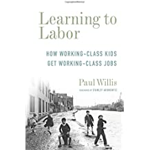 Learning to Labor: How Working-Class Kids Get Working-Class Jobs (Legacy Editions)