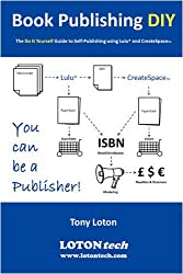 Book Publishing DIY : The Do It Yourself Guide to Self-Publishing Using Lulu and CreateSpace