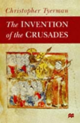The Invention of the Crusades by Christopher Tyerman (1998-06-08)