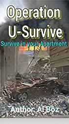 Operation U-Survive Survive in your Apartment or in the Wild: How to hide From Every Disaster (U-Survive it Book 1)