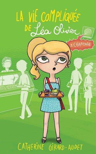 La vie compliquée de Léa Olivier T03: Chantage