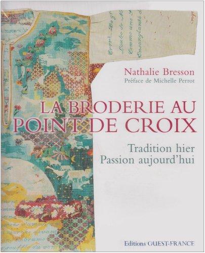 La broderie au point de croix : Tradition hier Passion aujourd'hui par Nathalie Bresson