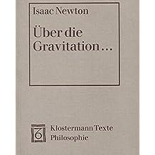 Über die Gravitation: Texte zu den philosophischen Grundlagen der klassischen Mechanik. Text lateinisch/deutsch (Klostermann Texte Philosophie)