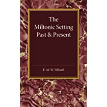 The Miltonic Setting Past and Present by E. M. W. Tillyard (2014-11-21)