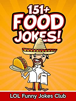 151+ Food Jokes: Hilarious Jokes, Comedy, and Humor about Food (English Edition) par [LOL Funny Jokes Club]