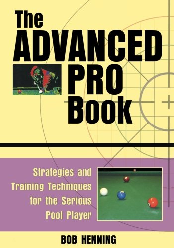 The Advanced Pro Book: Strategies and Training Techniques for the Serious Pool Player por Bob Henning