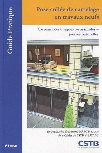 Pose collée de carrelage en travaux neufs : Carreaux céramiques ou assimilés - pierres naturelles de UNECB-FFB (1 juillet 2010) Broché