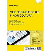 Iva e regime fiscale in agricoltura: Aggiornato con: • D.M. 26 gennaio 2016 • Legge 7 luglio 2016, n. 122 • Legge 28 luglio 2016, n. 154